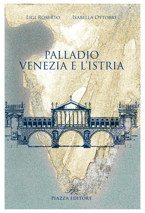 Palladio, Venezia e l'Istria