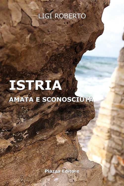 Istria. Amata e sconosciuta