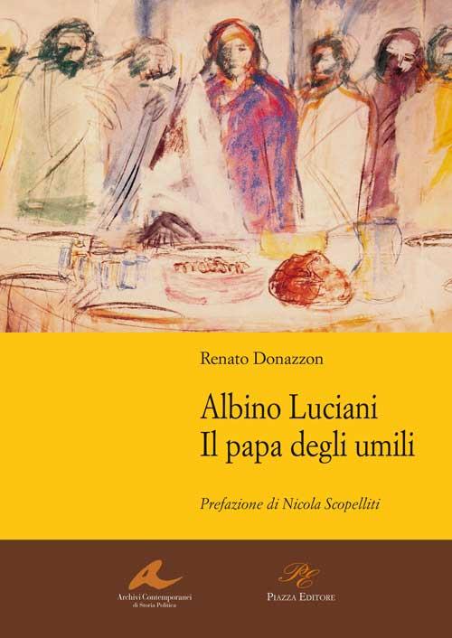 Albino Luciani. Il papa degli umili